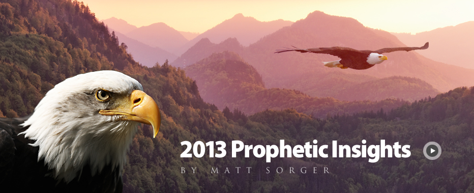 2013 Prophetic Insights by Matt Sorger